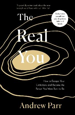 The Real You: How to Escape Your Limitations and Become the Person You Were Born to Be book