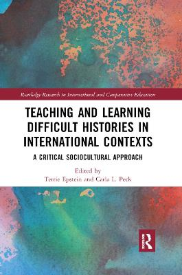 Teaching and Learning Difficult Histories in International Contexts: A Critical Sociocultural Approach by Terrie Epstein