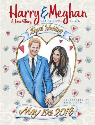 Harry and Meghan: A Love Story Coloring Book by Teresa Goodridge