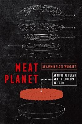 Meat Planet: Artificial Flesh and the Future of Food by Benjamin Aldes Wurgaft