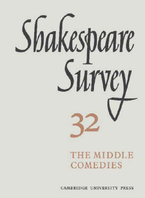 Shakespeare Survey: Volume 32, The Middle Comedies by Kenneth Muir
