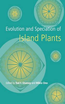 Evolution and Speciation of Island Plants by Tod F. Stuessy