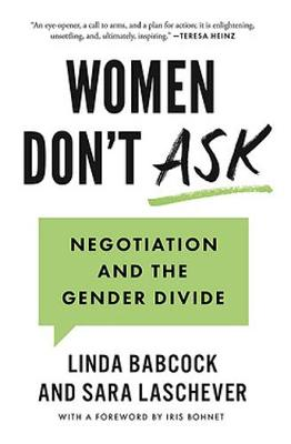 Women Don't Ask: Negotiation and the Gender Divide by Linda Babcock