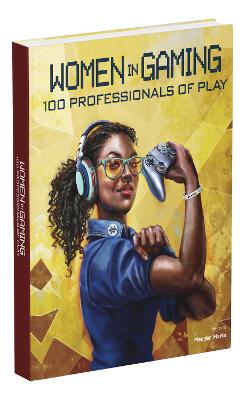 Women in Gaming: 100 Professionals of Play by Meagan Marie