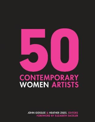 50 Contemporary Women Artists: Groundbreaking Contemporary Art from 1960 to Now book
