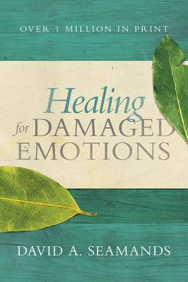 Healing for Damaged Emotions by David A Seamands