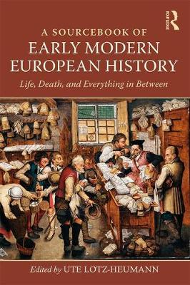 A Sourcebook of Early Modern European History: Life, Death, and Everything in Between by Ute Lotz-Heumann