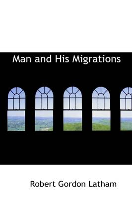 Man and His Migrations by Robert Gordon Latham