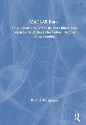 MATLAB Blues: How Behavioral Scientists and Others Can Learn From Mistakes for Better, Happier Programming book