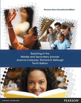 Teaching in the Middle and Secondary Schools: Pearson New International Edition by Jioanna Carjuzaa
