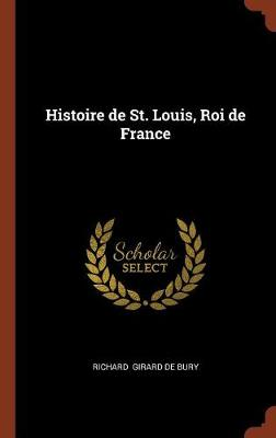Histoire de St. Louis, Roi de France by Richard De Bury