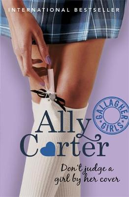 Gallagher Girls: Don't Judge A Girl By Her Cover by Ally Carter