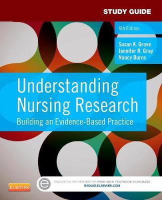 Study Guide for Understanding Nursing Research by Susan K. Grove