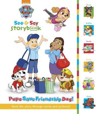 Nickelodeon PAW Patrol See & Say Storybook: Pups Save Friendship Day! by Parragon Books Ltd