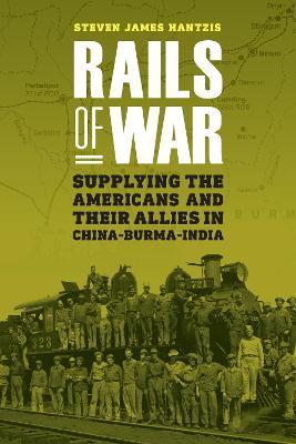 Rails of War by Steven James Hantzis