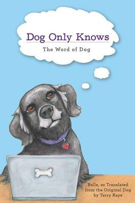 Dog Only Knows: The Word of Dog by Belle