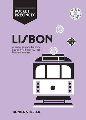 Lisbon Pocket Precincts: A Pocket Guide to the City's Best Cultural Hangouts, Shops, Bars and Eateries by Donna Wheeler