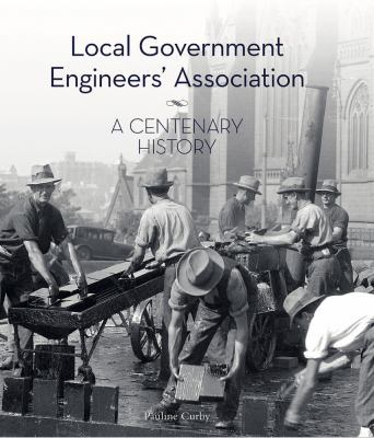 Local Government Engineers' Association: A centenary history by Pauline Curby