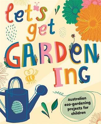 Let's Get Gardening: Australian Eco-gardening Projects for Children book