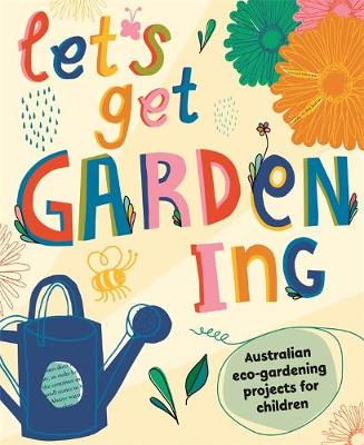 Let's Get Gardening: Australian Eco-gardening Projects for Children by DK
