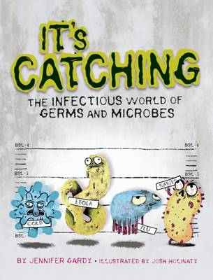 It's Catching: The Infectious World of Germs and Microbes by Jennifer Gardy
