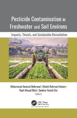 Pesticide Contamination in Freshwater and Soil Environs: Impacts, Threats, and Sustainable Remediation by Mohammad Aneesul Mehmood
