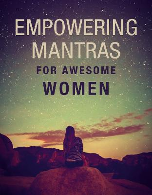 Empowering Mantras for Awesome Women by CICO Books