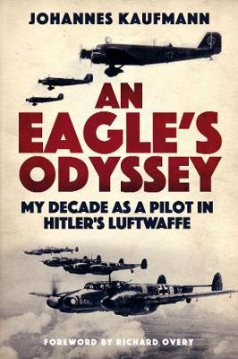 An Eagle's Odyssey: My Decade as a Pilot in Hitler's Luftwaffe book