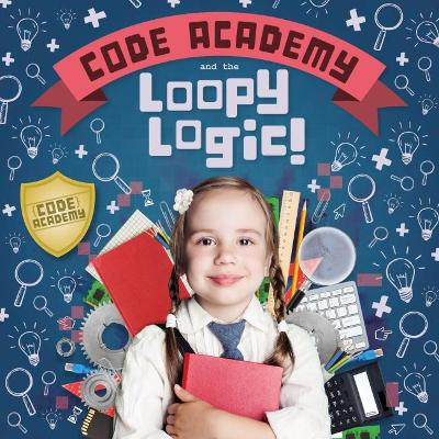 Code Academy and the Loopy Logic! by Kirsty Holmes