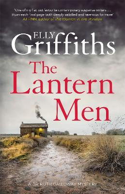 The Lantern Men: Dr Ruth Galloway Mysteries 12 by Elly Griffiths
