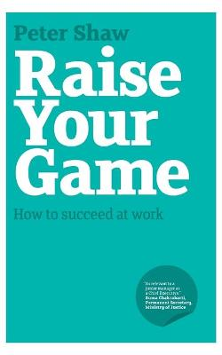 Raise Your Game by Peter J. A. Shaw