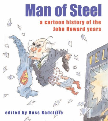 Man Of Steel: A Cartoon History Of The Howard Years by Russ Radcliffe