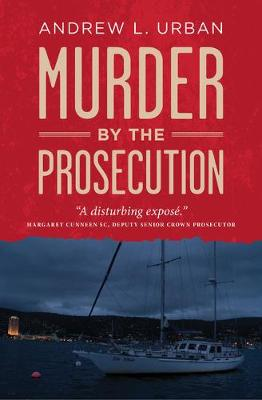Murder by the Prosecution by Andrew L Urban