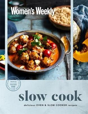 Slow Cook: Delicious Oven and Slow Cooker Recipes by The Australian Women's Weekly