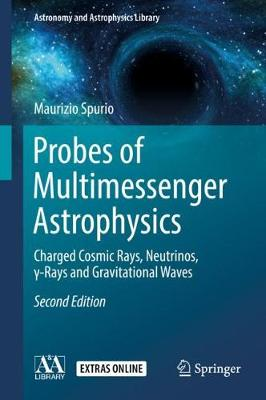 The Probes of Multimessenger Astrophysics: Charged cosmic rays, neutrinos,  -rays and gravitational waves by Maurizio Spurio