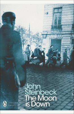 The Moon is Down by Mr John Steinbeck