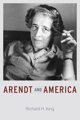 Arendt and America by Richard H. King