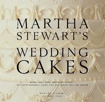Martha Stewart's Wedding Cakes by Martha Stewart