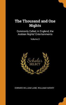 The Thousand and One Nights: Commonly Called, in England, the Arabian Nights' Entertainments; Volume 3 by Edward William Lane