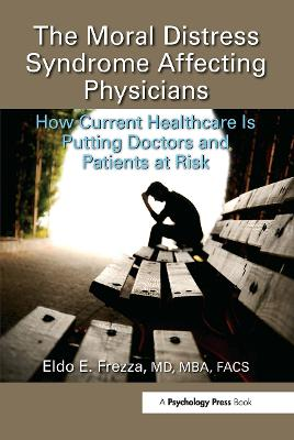 The Moral Distress Syndrome Affecting Physicians: How Current Healthcare is Putting Doctors and Patients at Risk by Eldo E. Frezza, MD, MBA, FACS