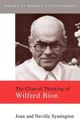 The Clinical Thinking of Wilfred Bion by Joan Symington