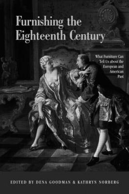 Furnishing the Eighteenth Century by Dena Goodman