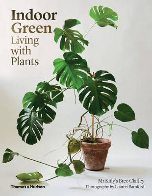 Indoor Green: Living with Plants by Bree Claffey