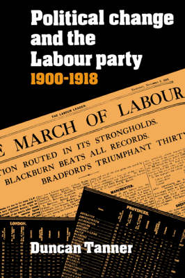 Political Change and the Labour Party 1900-1918 by Duncan Tanner