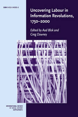 Uncovering Labour in Information Revolutions, 1750-2000: Volume 11 by Greg Downey