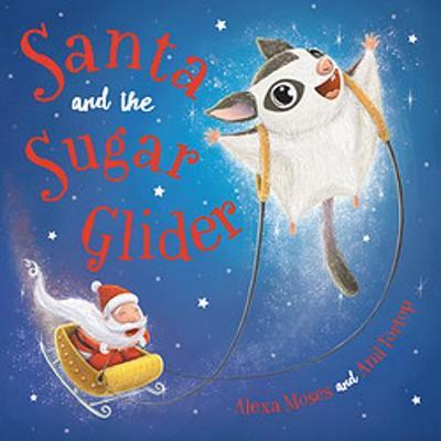 Santa and the Sugar Glider: A Rainforest Christmas by Alexa Moses