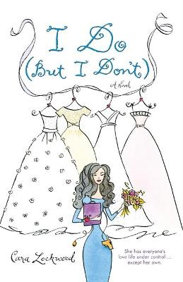 I Do (But I Don't) by Cara Lockwood