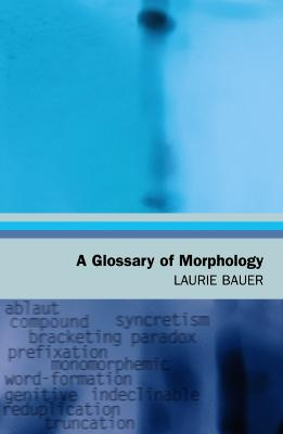A Glossary of Morphology by Laurie Bauer