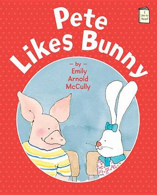 Pete Likes Bunny by Emily Arnold McCully