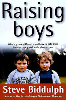 Raising Boys: Why Boys are Different by Steve Biddulph
